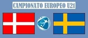 Europeo U21 Danimarca - Svezia